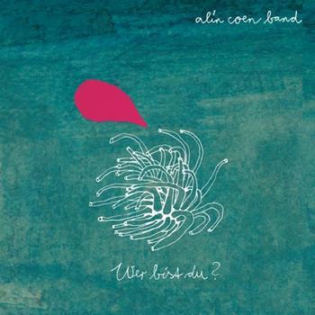 """Alin Coen Band -           """"Wer bist du?"""" (2011)"""